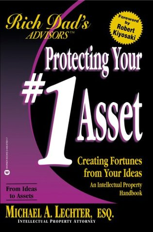 Protecting Your 1 Asset Creating Fortunes from Your Ideas (Rich Dad)