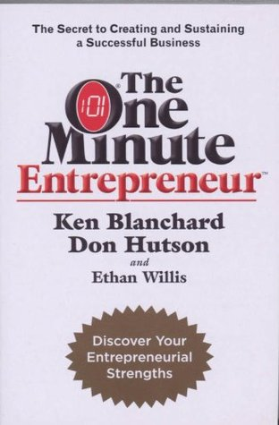 The One Minute Entrepreneur The Secret to Creating and Sustaining a Successful Business (One Minute Manager)