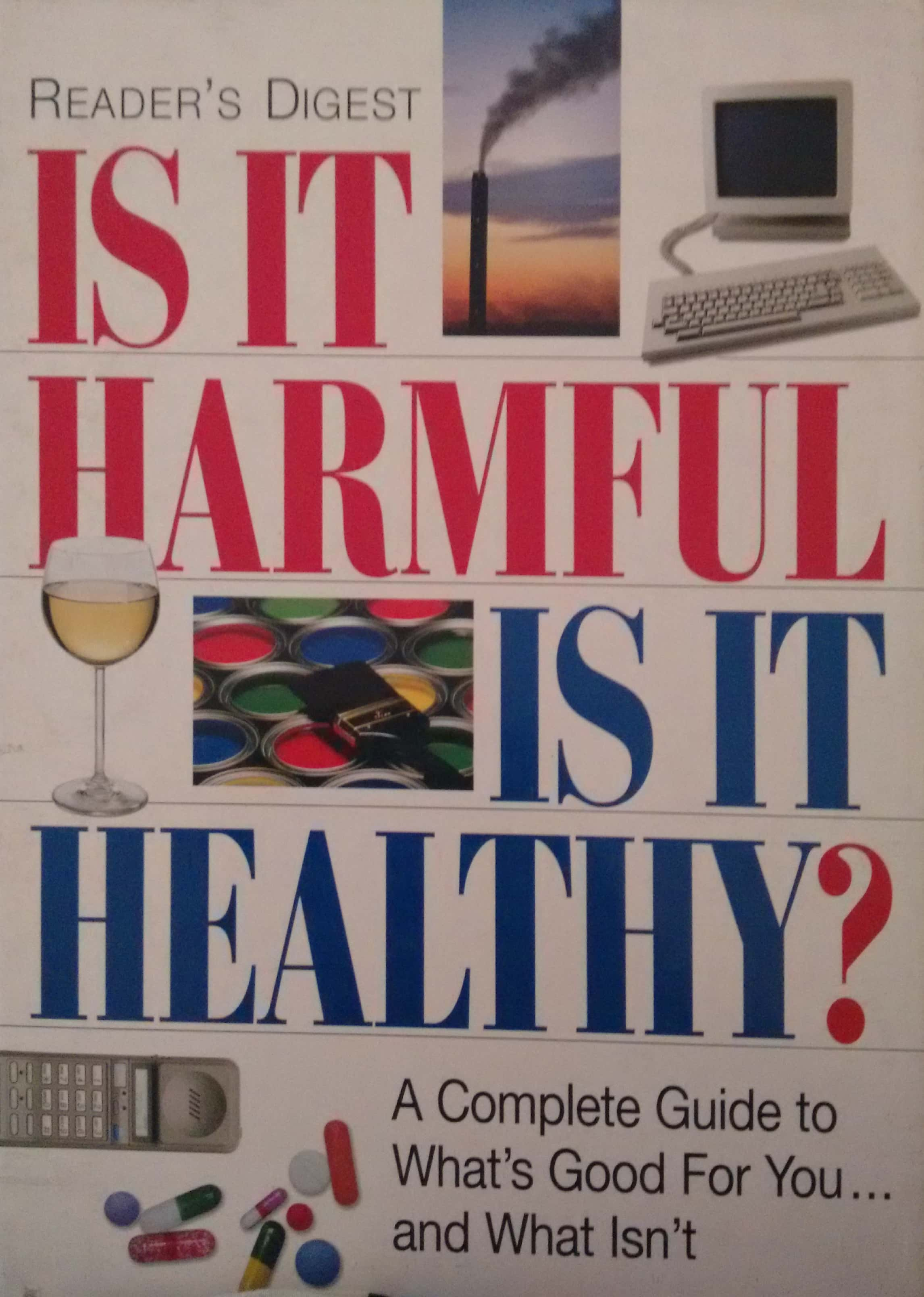 Is It Harmful Is It Healthy A Complete Guide to Whats Good for You  and What Isnt