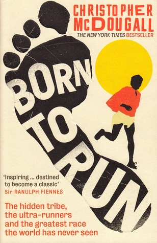 Born to Run The hidden tribe the ultra runners and the greatest race the world has never seen