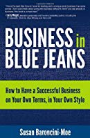 Business In Blue Jeans: How To Have A Successful Business On Your Own Terms In Your Own Style