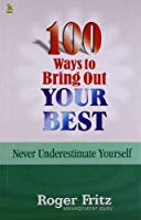 100 Ways to Bring Out Your Best  Never Underestimate Yourself