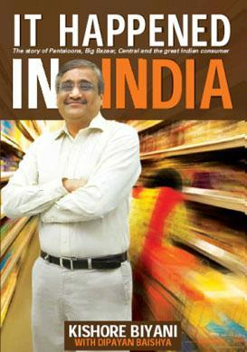 It Happened in India The Story of Pantaloons Big Bazaar Central and the Great Indian Consumer